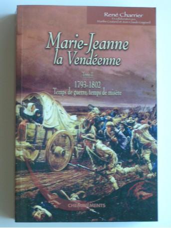 René Charrier - Marie-Jeanne, la Vendéenne. Tome 2. Temps de guerre, temps de misère. 1793 - 1802