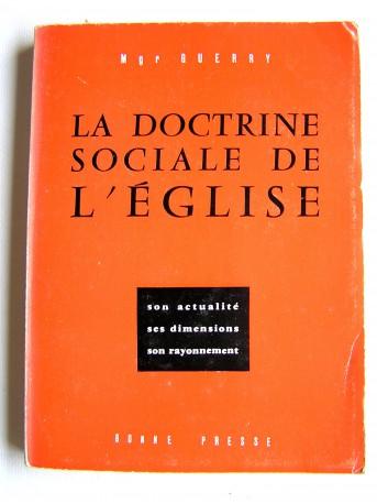 Monseigneur Emile-Maurice Guerry - La doctrine sociale de l'Église. Son actualité, ses dimensions, son rayonnement