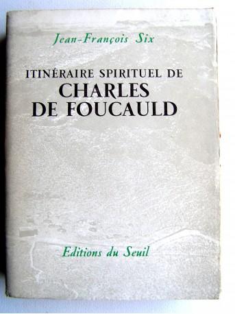 Jean-François Six - L'itinéraire spirituel de Charles de Foucauld