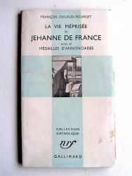 François Ducaud-Bourget - La vie méprisée de Jehanne de France suivie de Médailles d'annonciades