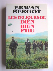 Erwan Bergot - Les 170 jours de Diên Biên Phu