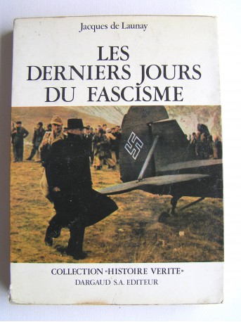 Jacques de Launay - Les derniers jours du fascisme en Europe