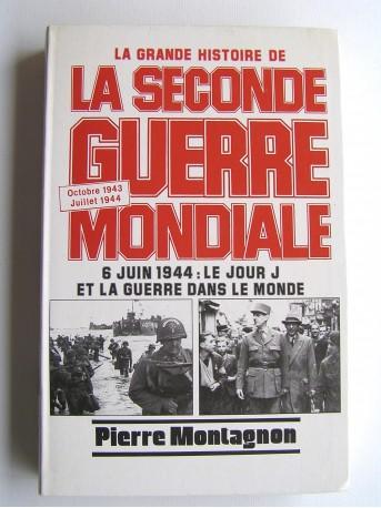 Pierre Montagnon - La grande histoire de la seconde guerre Mondiale. Tome 6. Octobre 1943 - Juillet 1944