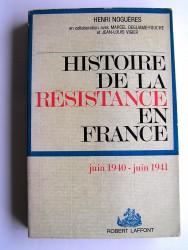 Histoire de la Résistance. Tome 1. Juin 1940 - juin 1941.