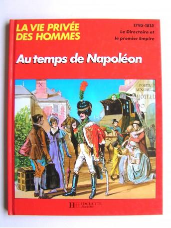 Collectif - La vie privée des Hommes. Au temps de Napoléon