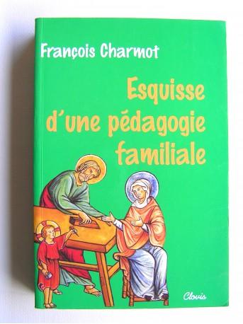 François Charmot - Esquisse d'une pédagogie familiale