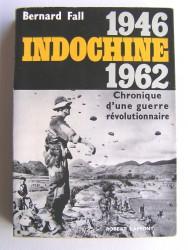 Bernard Fall - Indochine. 1946 - 1962. Chronique d'une guerre révolutionnaire