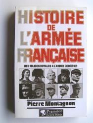 Histoire de l'armée française. Des milices royales à l'armée de métier