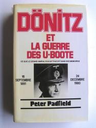 Dönitz et la guerre des U-Boote. Ce que le Grand Amiral n'avait pas dit dans ses mémoires