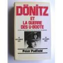 Peter Padfield - Dönitz et la guerre des U-Boote. Ce que le Grand Amiral n'avait pas dit dans ses mémoires