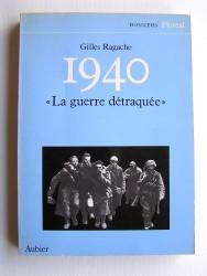 """Gilles Ragache - 1940. """"La guerre détraquée""""."""
