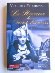 Vladimir Fédorovski - Le roman de l'Orient-Express