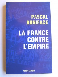 Pascal Boniface - La France contre l'Empire
