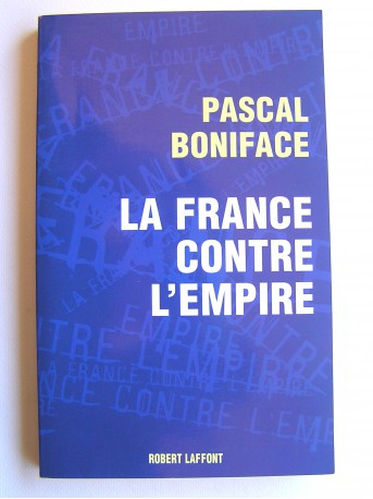 Pascal Boniface - La France contre l'Empire