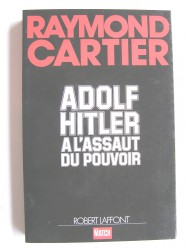 Raymond Cartier - Adolf Hitler à l'assaut du pouvoir