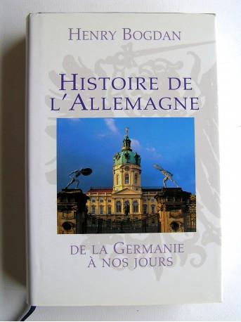 Henry Bogdan - Histoire de l'Allemagne. De la Germanie à nos jours