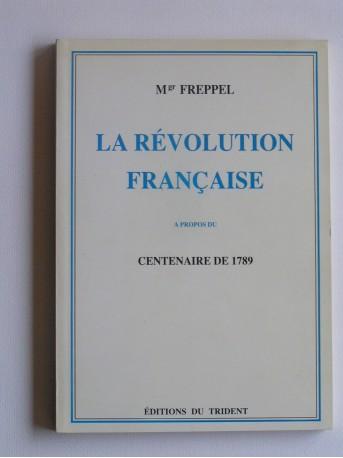 Monseigneur Freppel - La Révolution française. A propos du centenaire de 1789