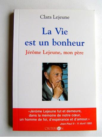 Clara Lejeune - La vie est un bonheur. Jérôme Lejeune, mon père