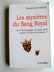 Daniel Leveillard - Les mystère du Sang Royal. De Charlemagne à Louis XVII existe-t-il une survivance?