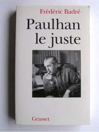 Frédéric Badré - Paulhan le juste