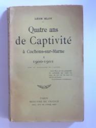 Léon Bloy - Quatre ans de captivité à Cachons-sur-Marne. Tome 1. 1900-1902