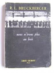 R.L. Bruckberger - Nous n'irons plus au bois