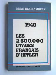 René de Chambrun - 1940. Les 2.600.000 otages français d'Hitler