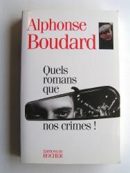 Alphonse Boudard - Quels romans que nos crimes!