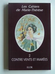 Les cahiers de Marie-Thérèse. Tome 2. Contre vents et marées