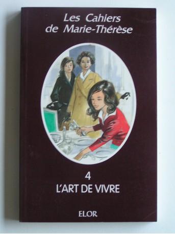 Anonyme - Les cahiers de Marie-Thérèse. Tome 4. L'art de vivre