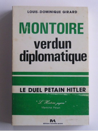 Louis-Dominique Girard - Montoire, Verdun diplomatique. Le secret du Maréchal