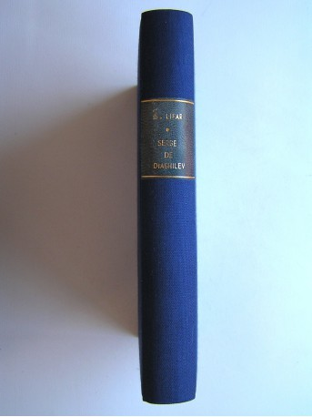 Serge Lifar - Serge de Diaghilev. Sa vie. Son oeuvre. Sa légende