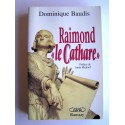 "Dominique Baudis - Raimond ""le Cathare"". Mémoires apocryphes"