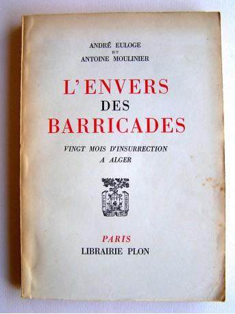 André Euloge et Antoine Moulinier - L'envers des Barricades. Vingt mois d'insurrection à Alger
