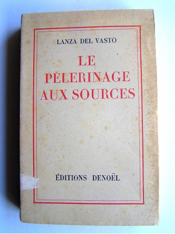 Lanza Del Vasto - Le pélerinage aux sources