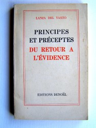 Lanza Del Vasto - Principes et préceptes. Du retour à l'évidence