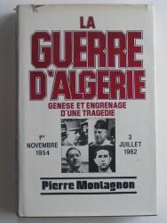 La guerre d'Algérie. Genèse et engrenage d'une tragédie. 1er novembre 1954 - 3 juillet 1962