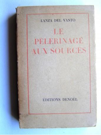 Lanza Del Vasto - Le pélerinage aux sources