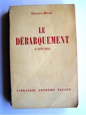 Georges Blond - Le débarquement. 6 juin 1944