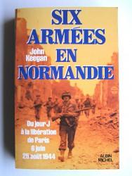 Six armées en Normandie. Du jour J à la libération de Paris. 6 juin-25 août 1944