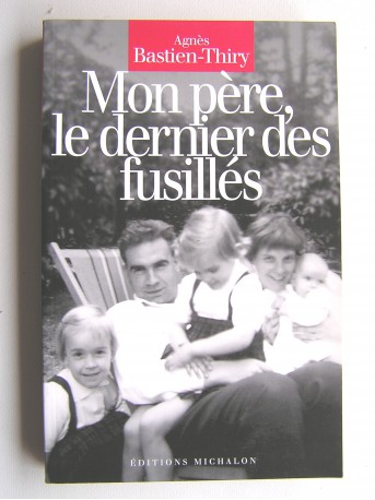 Agnès Bastien-Thiry - Mon père, le dernier des fusillés