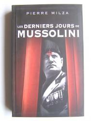 Pierre Milza - Les derniers jours de Mussolini