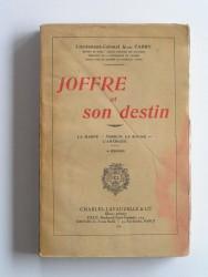 Joffre et son destin. La Marne - Verdun, la Somme - l'Amérique