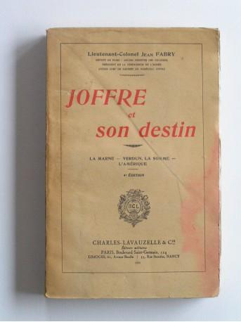 Jean Fabry - Joffre et son destin. La Marne - Verdun, la Somme - l'Amérique