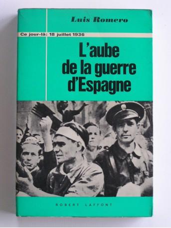 Luis Roméro - L'aube de la Guerre d'Espagne. 18 juillet 1936
