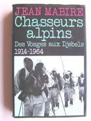 Chasseurs alpins. Des Vosges aux Djebels. 1914 - 1964