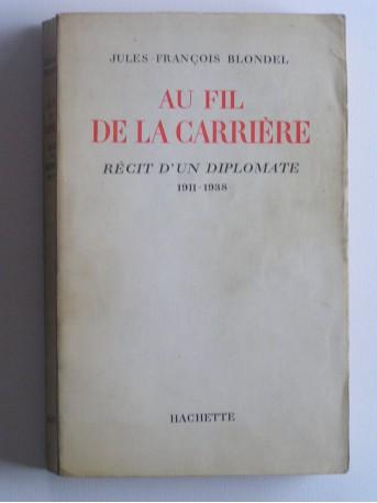 Jules-François Blondel - Au fil de la carrière. Récit d'un diplomate. 1911 - 1938