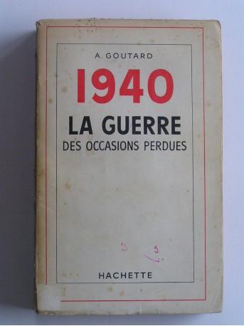 A. Goutard - 1940, la guerre des occasions perdues