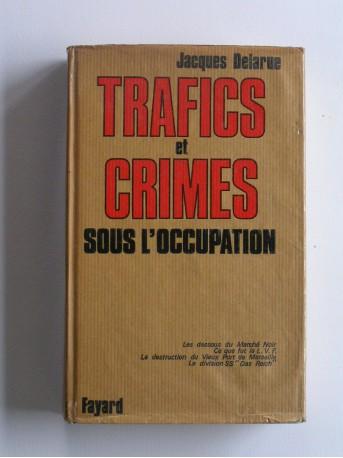 Jacques Delarue - Trafics et crimes sous l'occupation