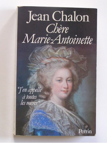 Jean Chalon - Chère Marie-Antoinette